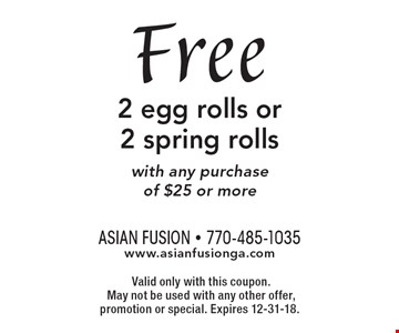 Free 2 egg rolls or 2 spring rolls with any purchase of $25 or more.Valid only with this coupon.May not be used with any other offer, promotion or special. Expires 12-31-18.
