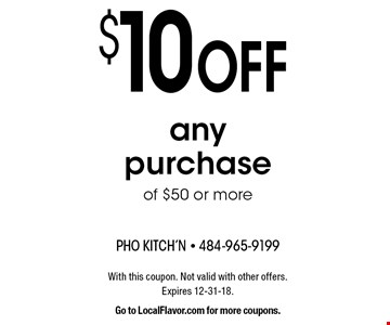 $10 OFF any purchase of $50 or more. With this coupon. Not valid with other offers. Expires 12-31-18. Go to LocalFlavor.com for more coupons.