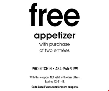 free appetizer with purchase of two entrees. With this coupon. Not valid with other offers. Expires 12-31-18. Go to LocalFlavor.com for more coupons.