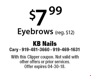 $7 .99 Eyebrows (reg. $12). With this Clipper coupon. Not valid with other offers or prior services. Offer expires 04-30-18.