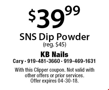 $39.99 SNS Dip Powder (reg. $45). With this Clipper coupon. Not valid with other offers or prior services. Offer expires 04-30-18.