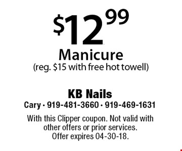 $12.99 Manicure(reg. $15 with free hot towell). With this Clipper coupon. Not valid with other offers or prior services. Offer expires 04-30-18.