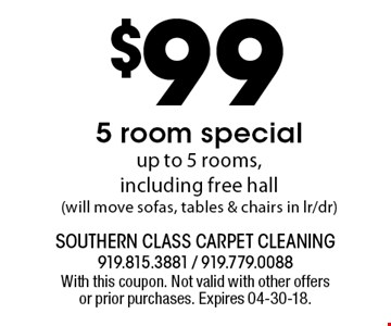 $99 5 room specialup to 5 rooms, including free hall (will move sofas, tables & chairs in lr/dr). With this coupon. Not valid with other offers or prior purchases. Expires 04-30-18.