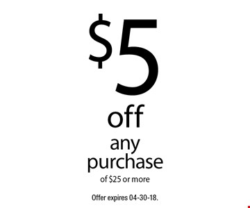 $5 off any purchase of $25 or more. Offer expires 04-30-18.