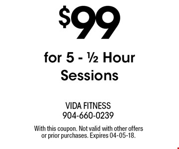 $99 for 5 - 1/2 Hour Sessions. With this coupon. Not valid with other offers or prior purchases. Expires 04-05-18.