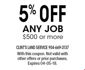 5% 0FF any job$500 or more. With this coupon. Not valid with other offers or prior purchases. Expires 04-05-18.