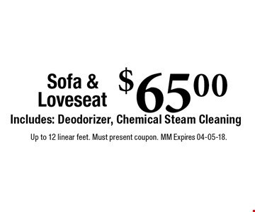 $65.00 Sofa & LoveseatIncludes: Deodorizer, Chemical Steam Cleaning. Up to 12 linear feet. Must present coupon. MM Expires 04-05-18.