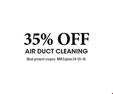 35% OFF Air Duct Cleaning. Must present coupon. MM Expires 04-05-18.