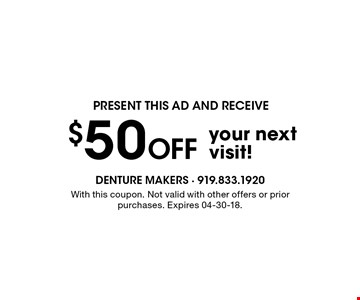 $50 Off your nextvisit!. With this coupon. Not valid with other offers or prior purchases. Expires 04-30-18.