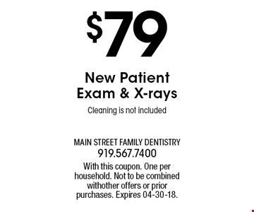 $79New Patient Exam & X-raysCleaning is not included. With this coupon. One per household. Not to be combined withother offers or prior purchases. Expires 04-30-18.