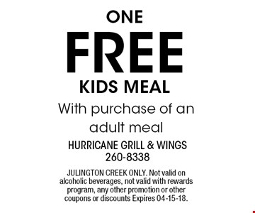 OneFREEKIDS MEAL With purchase of an adult meal. JULINGTON CREEK ONLY. Not valid on alcoholic beverages, not valid with rewards program, any other promotion or other coupons or discounts Expires 04-15-18.