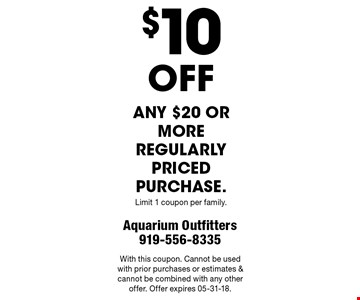 $10 OFF any $20 or more regularly Priced purchase. Limit 1 coupon per family. With this coupon. Cannot be used with prior purchases or estimates & cannot be combined with any other offer. Offer expires 05-31-18.