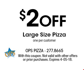 $2 Off Large Size Pizza one per customer. With this coupon. Not valid with other offers or prior purchases. Expires 4-05-18.