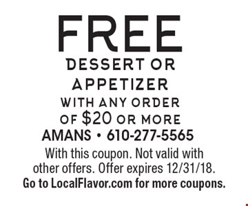 FREE dessert or appetizerwith any orderof $20 or more. With this coupon. Not valid with other offers. Offer expires 12/31/18. Go to LocalFlavor.com for more coupons.