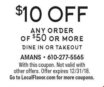 $10 off any order of $50 or moredine in or takeout. With this coupon. Not valid with other offers. Offer expires 12/31/18. Go to LocalFlavor.com for more coupons.