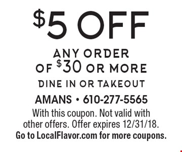 $5 off any order of $30 or moredine in or takeout. With this coupon. Not valid with other offers. Offer expires 12/31/18. Go to LocalFlavor.com for more coupons.
