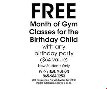 FREE Month of Gym Classes for theBirthday Childwith anybirthday party($64 value)New Students Only. With this coupon. Not valid with other offers or prior purchases. Expires 4-17-18.