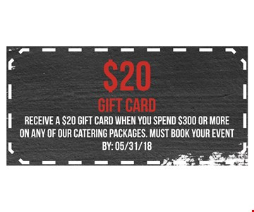 $20 gift card when you spend $300 or more on any catering package