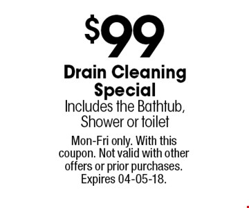 $95 Drain Cleaning Special Includes the Bathtub, Shower or toilet. Mon-Fri only. With this coupon. Not valid with other offers or prior purchases. Expires 04-05-18.