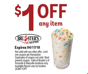 $1.00 any item. Expire 04/17/18Not valid with any other offer. Limit one coupon per transaction. Duplicates of coupon not valid. Must present coupon. Valid at Bruster's of Knoxville & Maryville locations only. Available flavors vary by location. 210MT1OFF