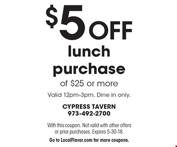 $5 off lunch purchase of $25 or more. Valid 12pm-3pm. Dine in only. With this coupon. Not valid with other offers or prior purchases. Expires 5-30-18. Go to LocalFlavor.com for more coupons.