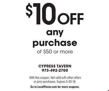 $10 off any purchase of $50 or more. With this coupon. Not valid with other offers or prior purchases. Expires 5-30-18. Go to LocalFlavor.com for more coupons.