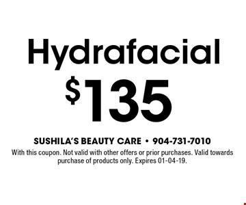 Hydrafacial $135. With this coupon. Not valid with other offers or prior purchases. Valid towards purchase of products only. Expires 04-05-18