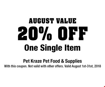 August Value.  20% Off One Single Item. With this coupon. Not valid with other offers. Valid August 1st-31st, 2018