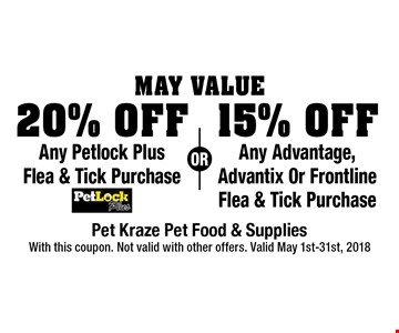 May Value. 15% Off Any Advantage, Advantix Or Frontline Flea & Tick Purchase OR 20% Off Any Petlock PlusFlea & Tick Purchase. With this coupon. Not valid with other offers. Valid May 1st-31st, 2018