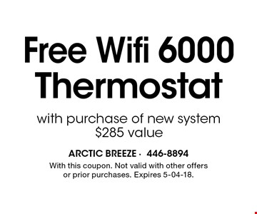 Free Wifi 6000Thermostat with purchase of new system$285 value. With this coupon. Not valid with other offers or prior purchases. Expires 5-04-18.