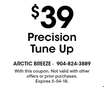 $39 Precision Tune Up. With this coupon. Not valid with other offers or prior purchases. Expires 5-04-18.
