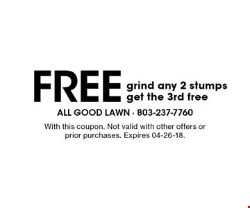 Free grind any 2 stumps get the 3rd free. With this coupon. Not valid with other offers or prior purchases. Expires 04-26-18.