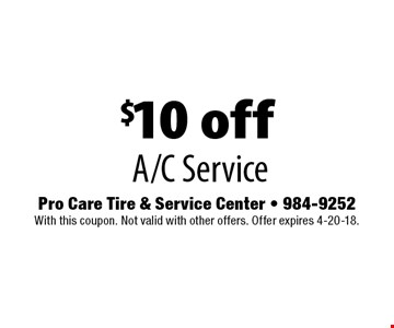 $10 off A/C Service. Pro Care Tire & Service Center - 984-9252. With this coupon. Not valid with other offers. Offer expires 4-20-18.