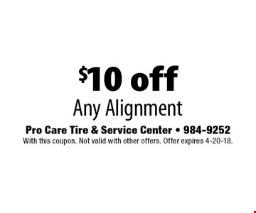 $10 off Any Alignment . Pro Care Tire & Service Center - 984-9252. With this coupon. Not valid with other offers. Offer expires 4-20-18.