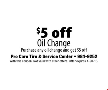 $5 off Oil Change Purchase any oil change and get $5 off. Pro Care Tire & Service Center - 984-9252. With this coupon. Not valid with other offers. Offer expires 4-20-18.
