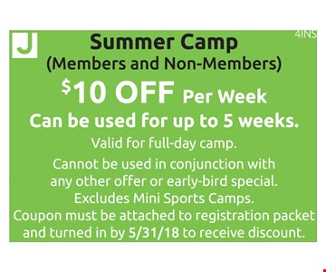 Summer Camp (Members & Non-Members) $10 off per week. Can be used for up to 5 weeks. Valid for full-day camp. Cannot be used in conjunction with other offer or early-bird special. Excludes mini sport camps. Coupon must be attached to registration packet and turned in by 5/31/18 to receive discount. 4INS