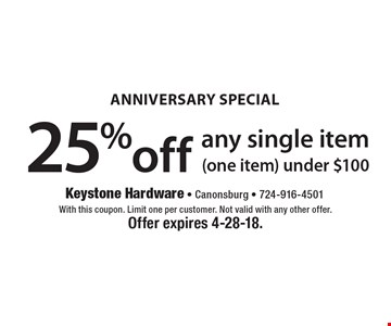Anniversary Special! 25% off any single item (one item). With this coupon. No exclusions. Limit one per customer. Not valid with any other offer. Offer expires 4-28-18.