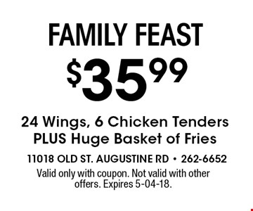 $35.99 24 Wings, 6 Chicken TendersPLUS Huge Basket of Fries. Valid only with coupon. Not valid with other offers. Expires 5-04-18.