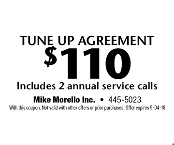 tune up agreement $110 Includes 2 annual service calls. Mike Morello Inc.-445-5023 With this coupon. Not valid with other offers or prior purchases. Offer expires 5-04-18