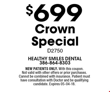 $699 Crown Special D2750. NEW PATIENTS ONLY. With this coupon.