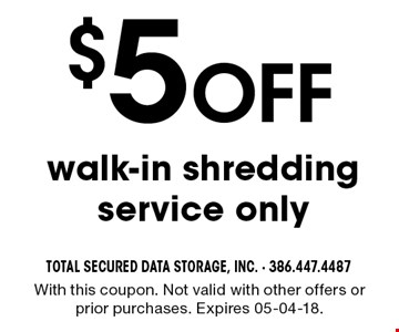 $5 Off walk-in shredding service only. With this coupon. Not valid with other offers or prior purchases. Expires 05-04-18.