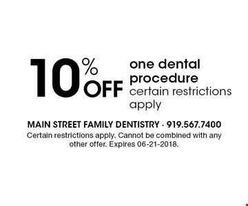 10% OFF one dental procedurecertain restrictions apply. Certain restrictions apply. Cannot be combined with any other offer. Expires 06-21-2018.