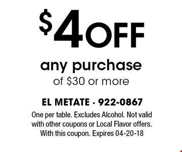 $4 Off any purchase of $30 or more. One per table. Excludes Alcohol. Not valid with other coupons or Local Flavor offers. With this coupon. Expires 04-20-18