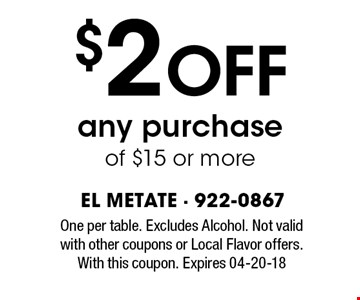 $2 Off any purchase of $15 or more. One per table. Excludes Alcohol. Not valid with other coupons or Local Flavor offers. With this coupon. Expires 04-20-18
