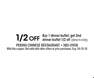 1/2 Off Buy 1 dinner buffet, get 2nd dinner buffet 1/2 off (dine in only). With this coupon. Not valid with other offers or prior purchases. Exp. 04-20-18