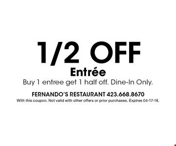1/2Off EntreeBuy 1 entree get 1 half off. Dine-In Only.. With this coupon. Not valid with other offers or prior purchases. Expires 04-17-18.