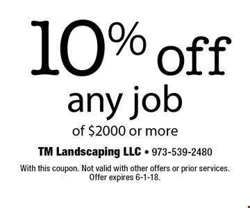 10% off any job of $2000 or more. With this coupon. Not valid with other offers or prior services. Offer expires 6-1-18.