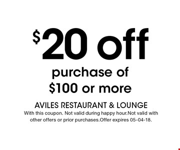 $20 off purchase of $100 or more. AVILES Restaurant & LoungE With this coupon. Not valid during happy hour.Not valid with other offers or prior purchases.Offer expires 05-04-18.