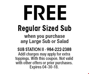 FREE Regular Sized Sub when you purchase any Large Sub or Salad. Addl charges may apply for extra toppings. With this coupon. Not valid with other offers or prior purchases.Expires 04-30-18.