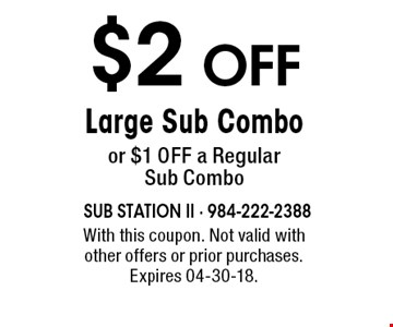 $2 Off Large Sub Combo or $1 OFF a Regular Sub Combo. With this coupon. Not valid with other offers or prior purchases. Expires 04-30-18.